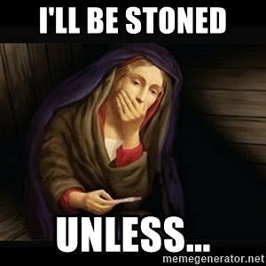 Mary Pregnancy Test - I'll be stoned Unless...