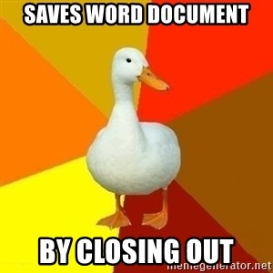Technologically Impaired Duck - Saves word document by closing out