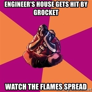 Sad Pyro - Engineer's house gets hit by grocket Watch the flames spread