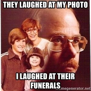 Family Man - They laughed at my photo I laugHed at their funerals