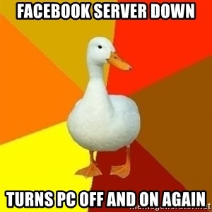 Technologically Impaired Duck - facebook server down turns pc off and on again