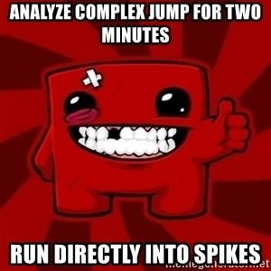 Super Meat Boy - ANALYZE COMPLEX JUMP FOR TWO MINUTES RUN DIRECTLY INTO SPIKES