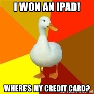 Technologically Impaired Duck - I won an ipad! where's my credit card?