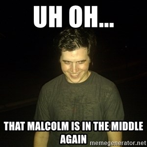 Rapist Edward - Uh oh... That malcolm is in the middle again