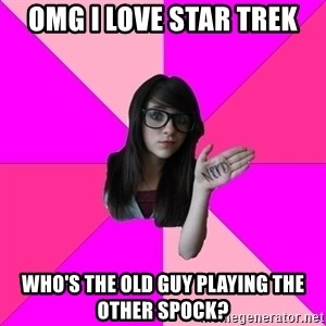 Idiot Nerd Girl - OMG I love Star Trek who's the old guy playing the other spock?