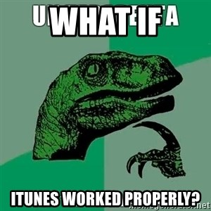 Velociraptor Filosofo - What if itunes worked properly?