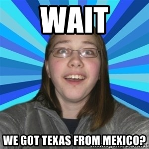 Innocent College Girl - Wait We got Texas from Mexico?