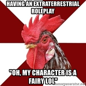 "Roleplaying Rooster - Having an extraterrestrial roleplay ""oh, my character is a fairy lol"""