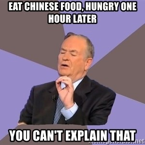 Bill O'Reilly Proves God - eat chinese food, hungry one hour later you can't explain that