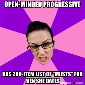 "Privilege Denying Feminist - Open-Minded Progressive Has 200-item list of ""musts"" for men she dates"