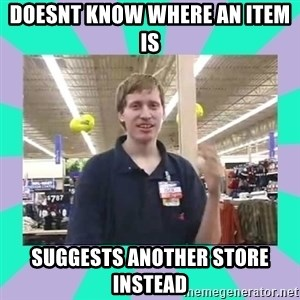 Average Retail Employee - doesnt know where an item is suggests another store instead