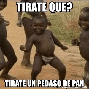 Third World Success - tirate que? tirate un pedaso de pan
