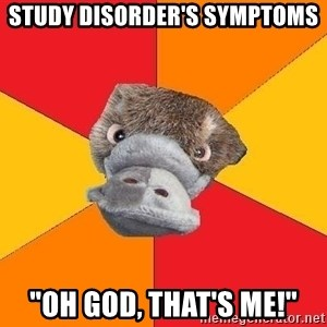 "Psychology Student Platypus - study disorder's symptoms ""OH god, that's me!"""