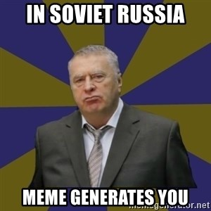 Vladimir Zhirinovsky - In soviet Russia Meme generates you