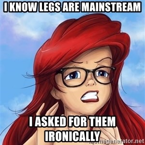 Hipster Ariel - I know legs are mainstream i asked for them ironically