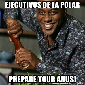 Prepare Your Anus - ejecutivos de la polar prepare your anus!