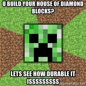 Minecraft Creeper - U BUILD YOUR HOUSE OF DIAMOND BLOCKS? LETS SEE HOW DURABLE IT ISSSSSSSSS