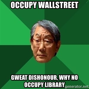 High Expectations Asian Father - Occupy wallstreet gweat dishonour, why no occupy library