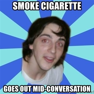 Stoner Kid Kale - Smoke CIGARETTE Goes out mid-conversation