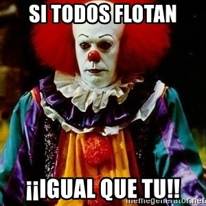 it clown stephen king - Si todos flotan ¡¡igual que tu!!