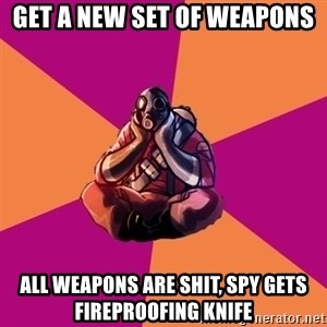 Sad Pyro - get a new set of weapons all weapons are shit, spy gets fireproofing knife