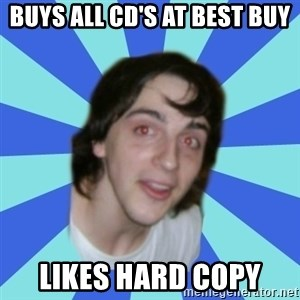 Stoner Kid Kale - buys all cd's at best buy likes hard copy
