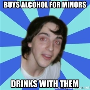 Stoner Kid Kale - buys alcohol for minors  drinks with them