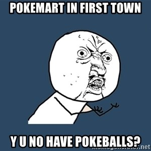 Y U No - Pokemart in first town y u no have pokeballs?