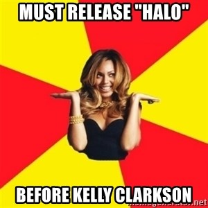 """Beyonce Giselle Knowles - Must release """"Halo"""" before kelly clarkson"""