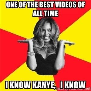 Beyonce Giselle Knowles - one of the best videos of all time I know kanye,   I know