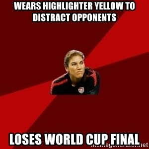 Angry Hope Solo - WEARS HIGHLIGHTER YELLOW TO DISTRACT OPPONENTS LOSES WORLD CUP FINAL