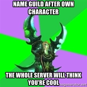 Pro WoW Player - Name guild after own character the whole server will think you're cool
