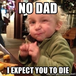 Future Evil Genius - No dad I expect you to die