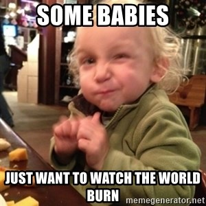 Future Evil Genius - Some babies just want to watch the world burn