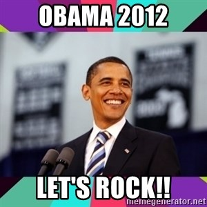 Barack Obama - OBAMA 2012 LET'S ROCK!!