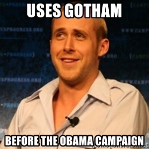 Typographer Ryan Gosling - uses gotham Before the obama campaign