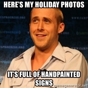 Typographer Ryan Gosling - here's my holiday photos It's full of handpainted signs