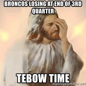 Facepalm Jesus - broncos losing at end of 3rd quarter Tebow Time