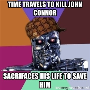 scumbag terminator - time travels to kill john connor sacrifaces his life to save him