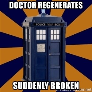 Dr. Who's TARDIS - Doctor regenerates suddenly broken