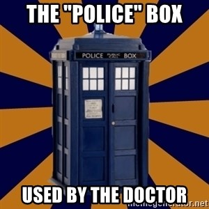 "Dr. Who's TARDIS - the ""Police"" box used by the doctor"