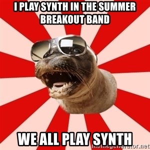 Tha Hipster Seal - i play synth in the summer breakout band we all play synth