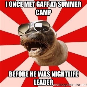 Tha Hipster Seal - i once met gaff at summer camp before he was nightlife leader