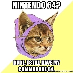 Hipster Kitty - Nintendo 64? Dude, I still have my commodore 64.