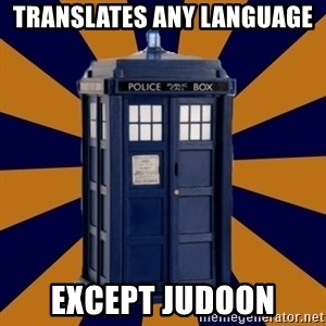 Dr. Who's TARDIS - translates any language  except judoon