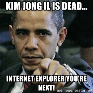 Pissed off Obama - Kim Jong Il is Dead... Internet Explorer You're Next!