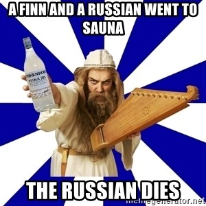FinnishProblems - a finn and a russian went to sauna the russian dies