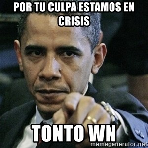Pissed off Obama - por tu culpa estamos en crisis tonto wn