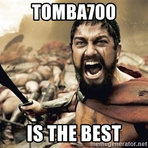 Spartan300 - tOMBA700 IS THE BEST