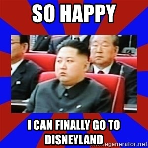kim jong un - So HAPPY I Can finally go to Disneyland